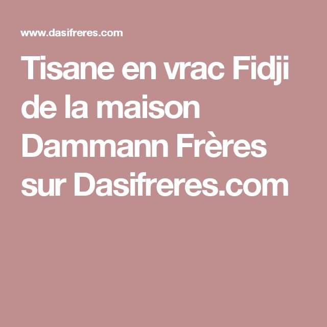 Tisane en vrac Fidji de la maison Dammann Frères sur Dasifreres.com
