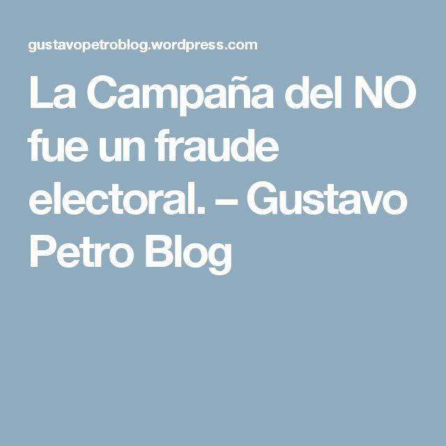 La Campaña del NO fue un fraude electoral. – Gustavo Petro Blog