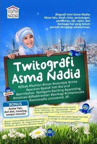 Twitografi Asma Nadia: Biografi Mini Asma Nadia, Masa Lalu, Kisah Cinta, Perjuangan, Pemikiran, Ide, Opini, Dan Berbagai Hal Yang Belum Pernah Diungkap Sebelumnya