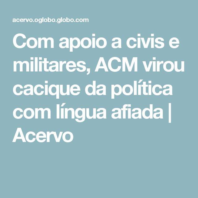 Com apoio a civis e militares, ACM virou cacique da política com língua afiada | Acervo