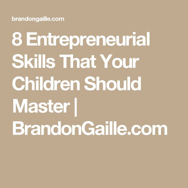 8 Entrepreneurial Skills That Your Children Should Master | BrandonGaille.com