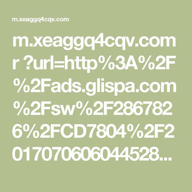 m.xeaggq4cqv.com r ?url=http%3A%2F%2Fads.glispa.com%2Fsw%2F2867826%2FCD7804%2F201707060604452834iIRWTcNUk9%26placement%3D3afbb4f699dca47f4c9e4799dca942507bd733bf