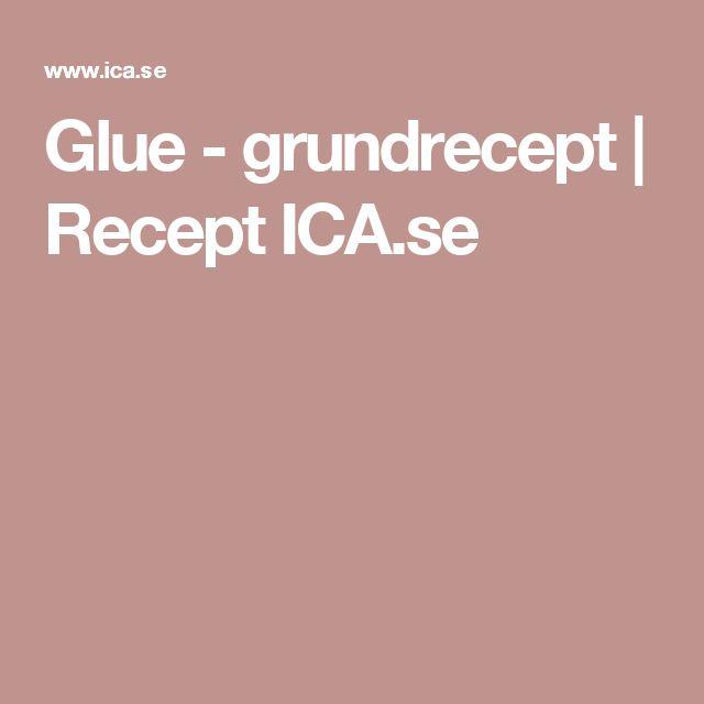 Glue - grundrecept | Recept ICA.se