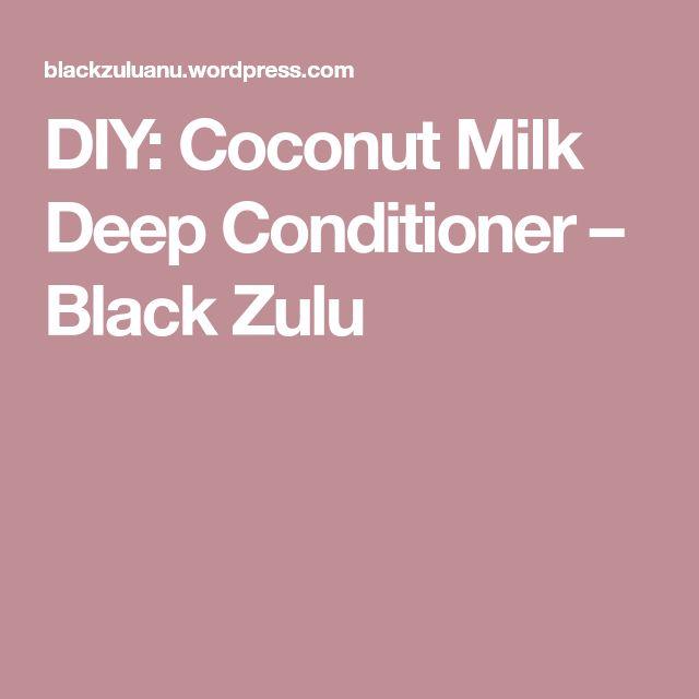 DIY: Coconut Milk Deep Conditioner – Black Zulu