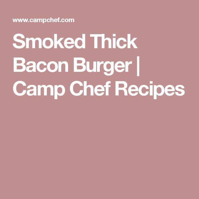 Smoked Thick Bacon Burger | Camp Chef Recipes