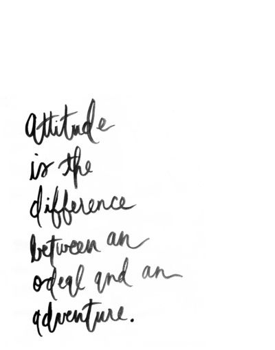 The difference between an ordeal and an adventure... Love this!