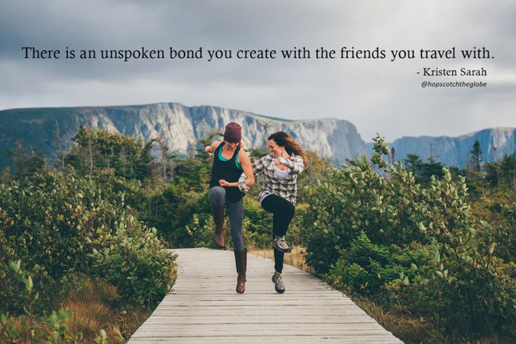 There is an unspoken bond you create with the friends you travel with.