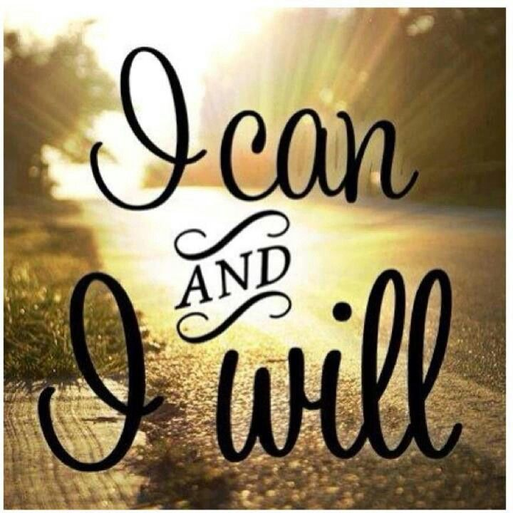 I CAN AND I WILL.  TOTAL & SIMPLE MOTIVATIONAL AND INSPIRATION!  (All in just 5 words too!)