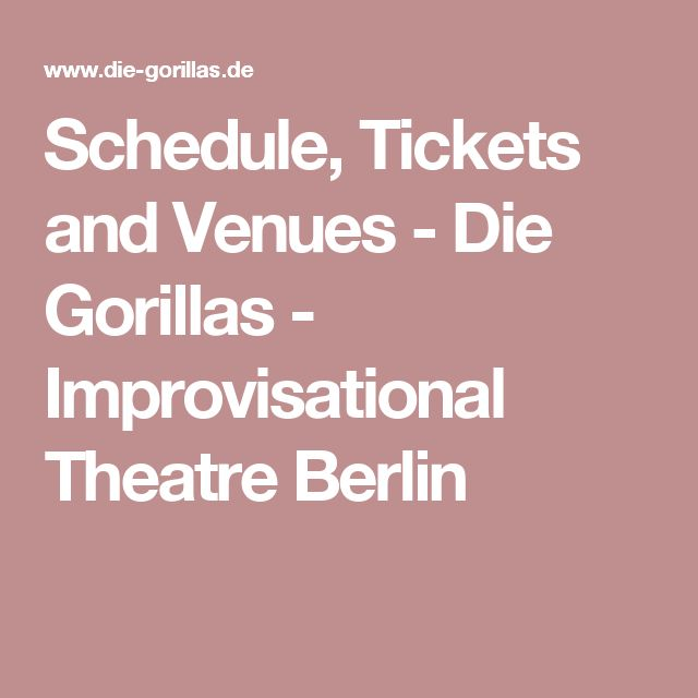 Schedule, Tickets and Venues - Die Gorillas - Improvisational Theatre Berlin