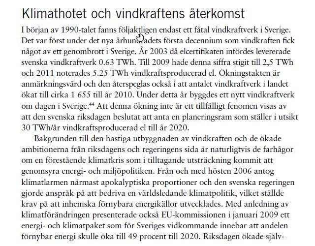"""""""Klimathotet och vindkraftens återkomst"""" i Jonas Anshelms rapport """"Kraftproduktion och miljöopinion"""" (maj 2013) https://www.naturvardsverket.se/Om-Naturvardsverket/Publikationer/ISBN/6500/978-91-620-6571-3/ Direktlänk till rapport https://www.naturvardsverket.se/Documents/publikationer6400/978-91-620-6571-3.pdf?pid=8341 ."""