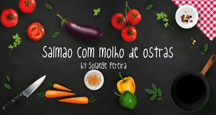 Salmão com molho de ostras (Gourmet) - Solange Pereira