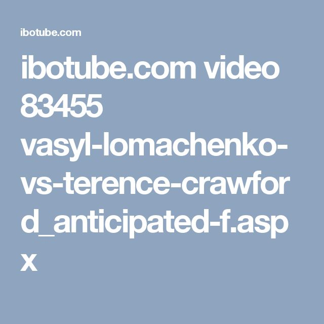 ibotube.com video 83455 vasyl-lomachenko-vs-terence-crawford_anticipated-f.aspx