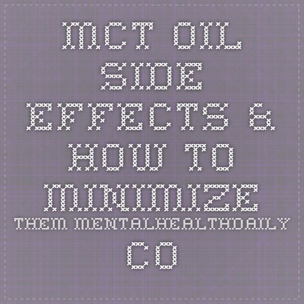 MCT Oil Side Effects & How To Minimize Them mentalhealthdaily.com