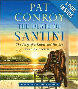 The Death of Santini: The Story of a Father and His Son by Pat Conroy http://library.uakron.edu/record=b4617677~S24