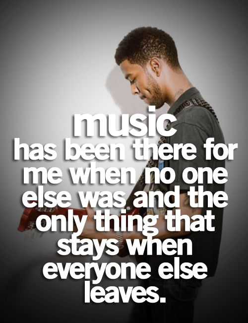 music has been there for me when no one else was and the only thing that stays when everyone leaves. -Drake.<3