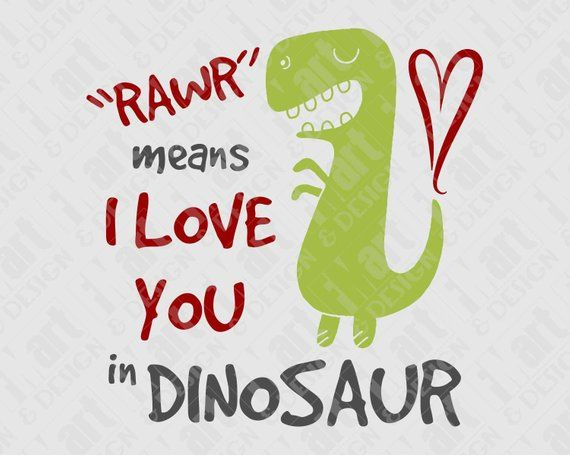 Download SVG DXF PNG Rawr Means I Love You In Dinosaur Cute Toddler ...