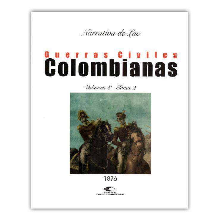 Narrativa de las guerras civiles colombianas. Volumen 8, Tomo 2: 1876-1877  – Varios – Universidad Industrial de Santander www.librosyeditores.com Editores y distribuidores.