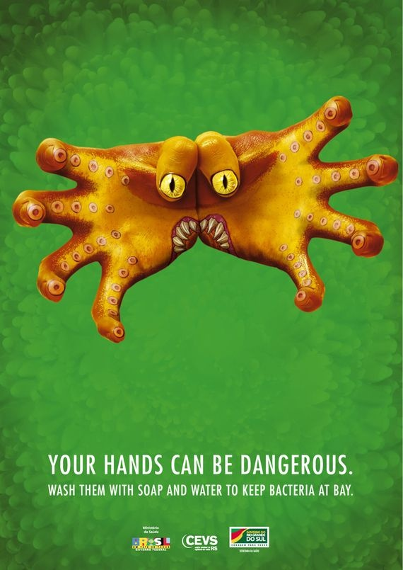 """""""Your hands can be dangerous. Wash them with soap and water to keep bacteria at bay."""""""