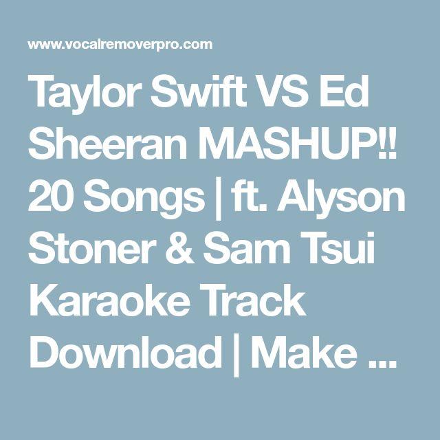 Taylor Swift VS Ed Sheeran MASHUP!! 20 Songs | ft. Alyson Stoner & Sam Tsui Karaoke Track Download | Make Karaoke Online