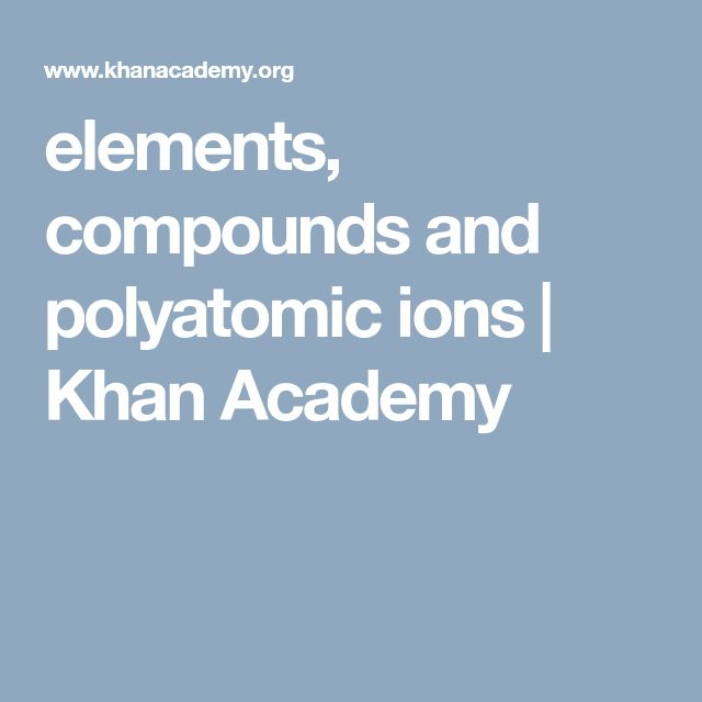 elements, compounds and polyatomic ions          | Khan Academy