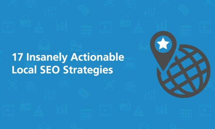 17 Insanely Actionable Local SEO Strategies