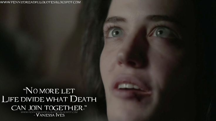 No more let Life divide what Death can join together. Vanessa Ives Quotes, Penny Dreadful Quotes