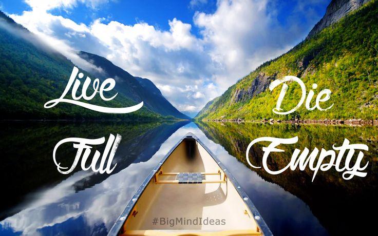"""Live Full, Die Empty""   #Motivation #Inspiration #LiveFullDieEmpty #BigMindIdeas #GiveYourEverything"