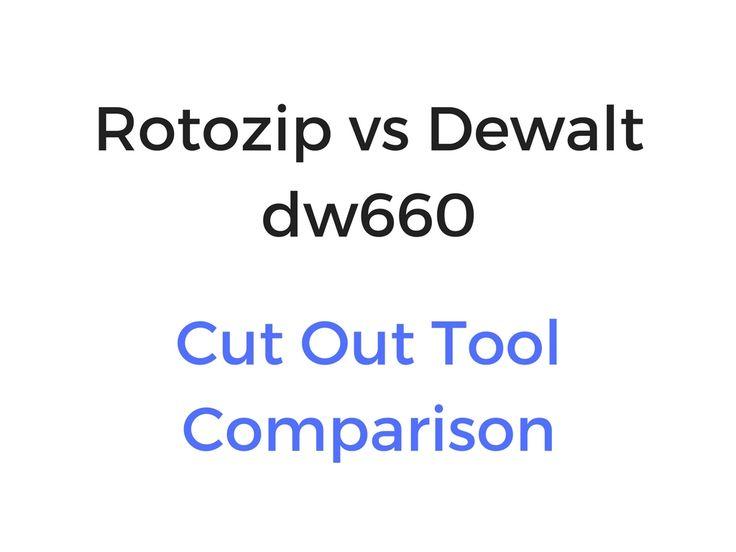 Rotozip vs Dewalt dw660: Comparison of Cut Out Tools