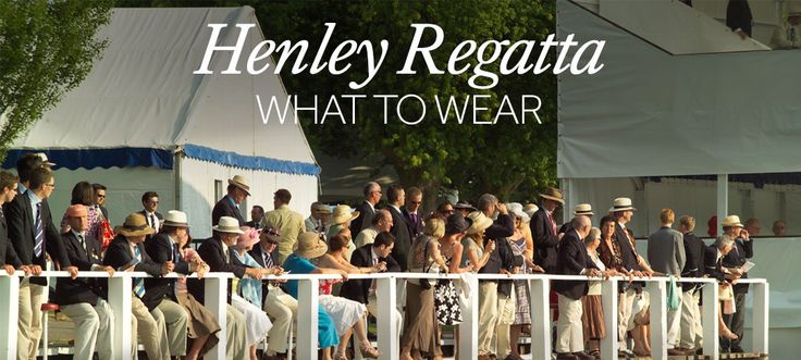 Our Guide to Dressing for Henley At one of the country's most prestigious events, your outfit is everything. The Henley Royal Regatta draws in