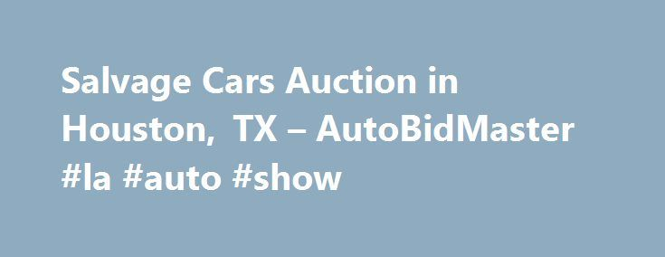 Salvage Cars Auction in Houston, TX – AutoBidMaster #la #auto #show http://auto-car.nef2.com/salvage-cars-auction-in-houston-tx-autobidmaster-la-auto-show/  #auction cars for sale # Salvage Auto Auction in Houston, TX Copart Houston invites you to attend its weekly auctions. You don't have to be a licensed broker or dealer to bid, if you register with AutoBidMaster, just someone with salvage needs who also likes to have fun. Copart Houston auctions are held on alternating Tuesdays and…