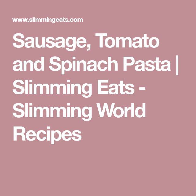 Sausage, Tomato and Spinach Pasta   Slimming Eats - Slimming World Recipes