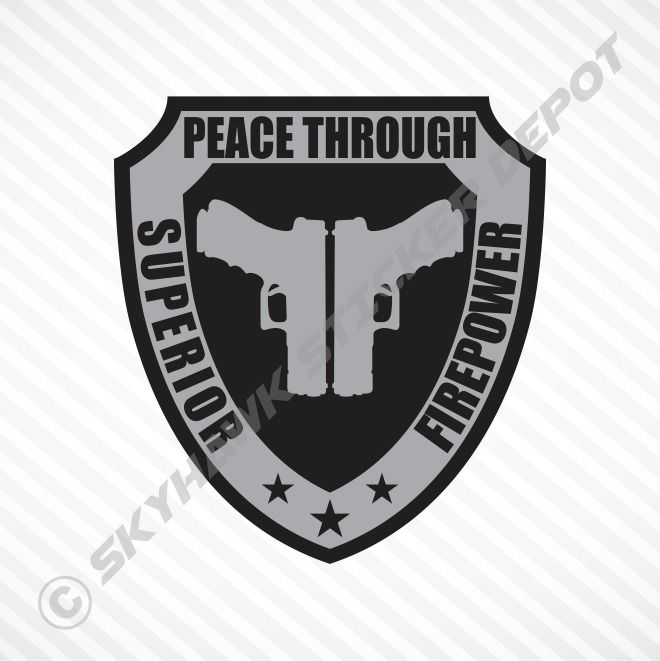 Peace Through Superior Firepower Badge Vinyl Decal Sticker Molon Labe US Army #3MAvery