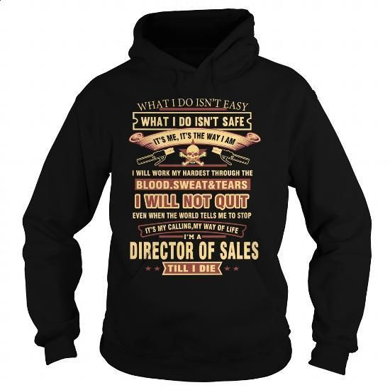 DIRECTOR OF SALES #shirt #fashion. ORDER NOW => https://www.sunfrog.com/LifeStyle/DIRECTOR-OF-SALES-Black-Hoodie.html?60505
