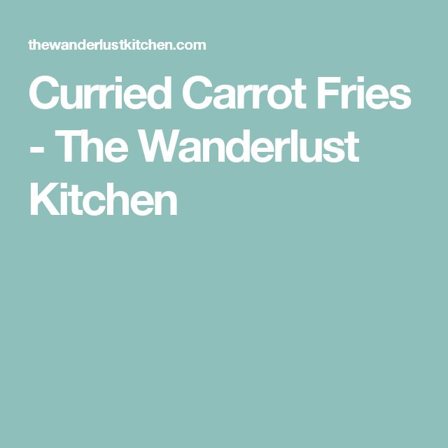 Curried Carrot Fries - The Wanderlust Kitchen