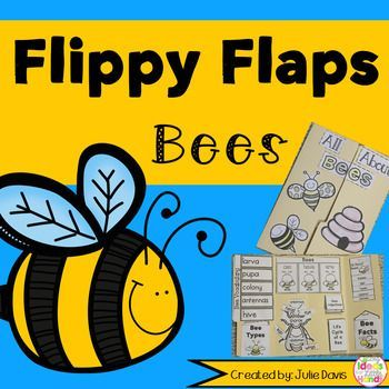 Bees Flippy Flaps!  This is a great way to get your students learning about Bees in a fun hands-on interactive way! Your students will be engaged and learn about Bees in many different ways!  Activities included:  - Bees can/have/are - Bees KWL - Label a Bee - Bee Facts - All About Bees - Life Cycle of a Bee - Bee Adjectives - Bee Vocabulary - Why are bees so important... writing prompt - Would you want a pet bee...writing prompt - Favorite Bee Book - Compare Bee/Butterfly - Compare Bee/Wasp