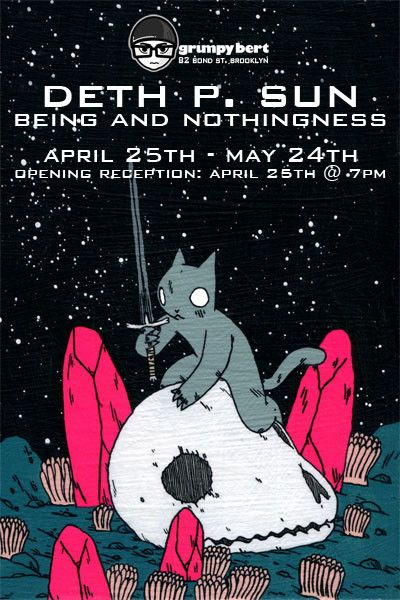 Being and Nothingness – Deth P. Sun at Grumpy Bert from April 25th to May 24th
