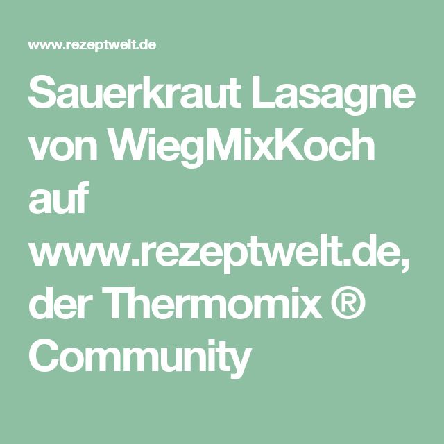 Sauerkraut Lasagne von WiegMixKoch auf www.rezeptwelt.de, der Thermomix ® Community