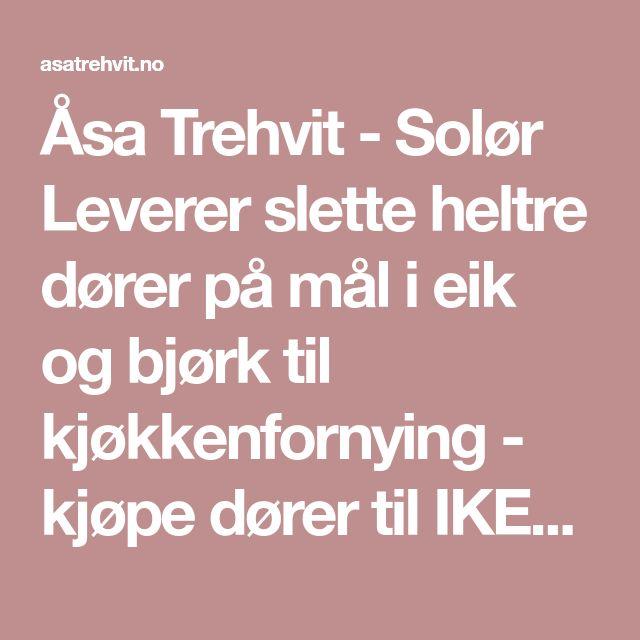 Åsa Trehvit - Solør    Leverer slette heltre dører på mål i eik og bjørk til kjøkkenfornying - kjøpe dører til IKEA-kjøkken her?