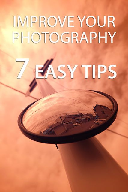 Improve your photography - 7 Easy Tips