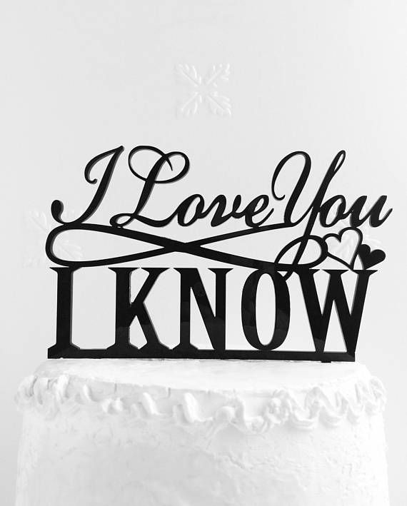 I Love You I Know Cake Topper Star War Cake Topper Wedding