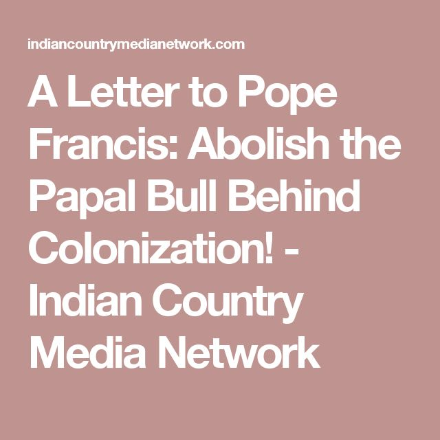 A Letter to Pope Francis: Abolish the Papal Bull Behind Colonization! - Indian Country Media Network