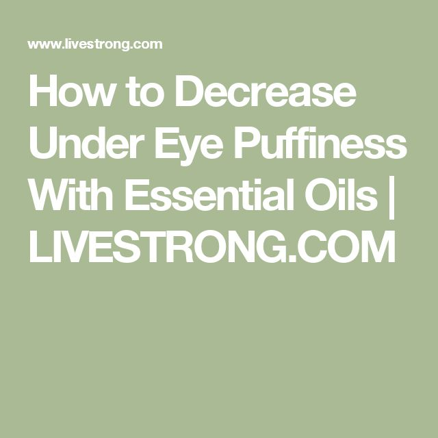 How to Decrease Under Eye Puffiness With Essential Oils   LIVESTRONG.COM