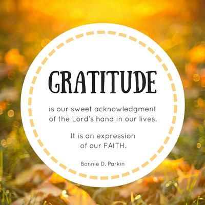 """Sister Bonnie D. Parkin: """"Gratitude is our sweet acknowledgement of the Lord's hand in our lives. It is an expression of our faith."""" #lds #quotes #gratitude"""