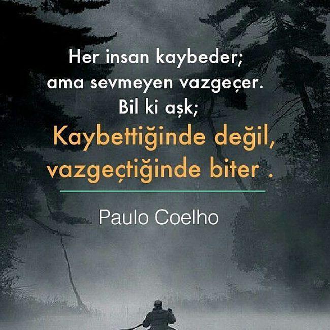 Her insan kaybeder; ama sevmeyen vazgeçer unutma. Bil ki aşk; Kaybettiğinde değil, vazgeçtiğinde biter. - Paulo Coelho #sözler #anlamlısözler #güzelsözler #manalısözler #özlüsözler #alıntı #alıntılar #alıntıdır #alıntısözler