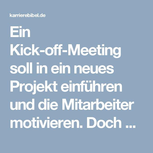 Ein Kick-off-Meeting soll in ein neues Projekt einführen und die Mitarbeiter motivieren. Doch das gelingt leider nicht immer. So begeistern Sie Teams richtig...  http://karrierebibel.de/kick-off-meeting/