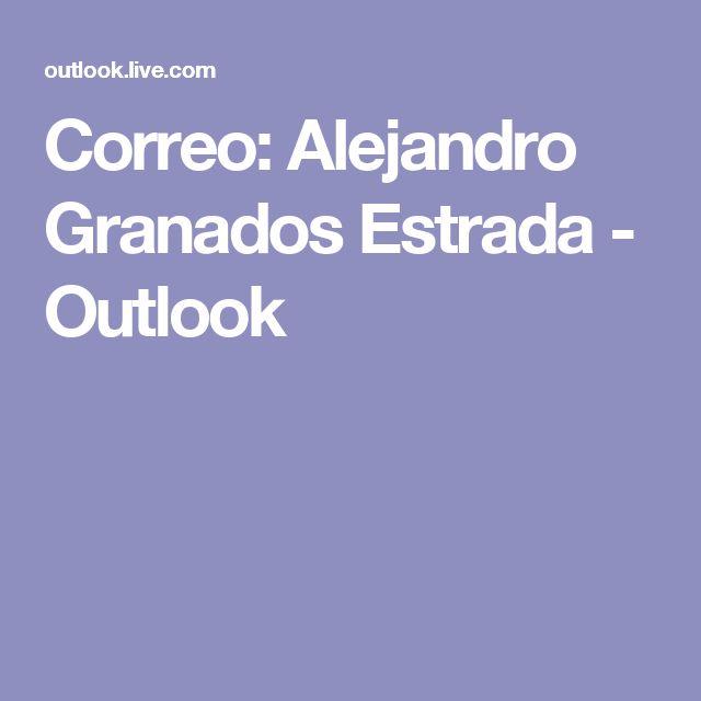 Correo: Alejandro Granados Estrada - Outlook
