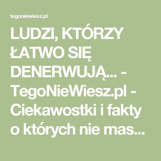 LUDZI, KTÓRZY ŁATWO SIĘ DENERWUJĄ... - TegoNieWiesz.pl - Ciekawostki i fakty o których nie masz pojęcia! - Tego nie wiesz, ale się dowiesz!