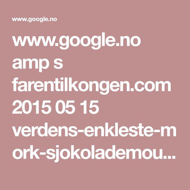 www.google.no amp s farentilkongen.com 2015 05 15 verdens-enkleste-mork-sjokolademousse-med-espuma amp