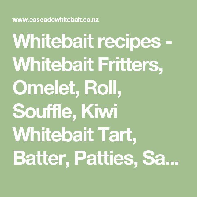Whitebait recipes - Whitebait Fritters, Omelet, Roll, Souffle, Kiwi Whitebait Tart, Batter, Patties, Sauteed Whitebait recipe