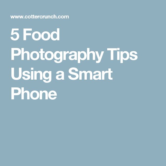 5 Food Photography Tips Using a Smart Phone